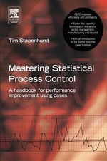 Mastering Statistical Process Control : A Handbook for Performance Improvement Using SPC Cases - Tim Stapenhurst