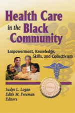 Health Care in the Black Community : Empowerment, Knowledge, Skills, and Collectivism - Sadye Logan