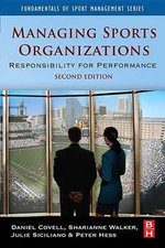 Managing Sports Organizations : Responsibility for Performance - Daniel Covell