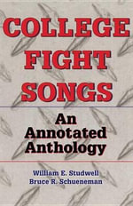 College Fight Songs : An Annotated Anthology - William E. Studwell