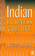 Indian Business Culture : An Insider's Guide - Rajiv Desai