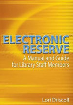 Electronic Reserve : A Manual and Guide for Library Staff Members - Lori Driscoll