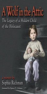 A Wolf in the Attic : The Legacy of a Hidden Child of the Holocaust - Sophia Richman