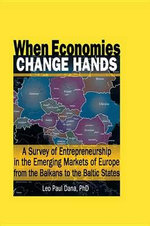 When Economies Change Hands : A Survey of Entrepreneurship in the Emerging Markets of Europe from the Balkans to the Baltic States - Erdener Kaynak