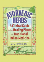 Ayurvedic Herbs : A Clinical Guide to the Healing Plants of Traditional Indian Medicine - Virginia M Tyler