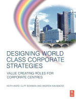 Designing World Class Corporate Strategies - Keith Ward
