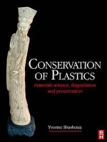 Conservation of Plastics : Materials Science, Degradation and Preservation - Yvonne Shashoua