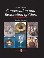 Conservation and Restoration of Glass - Sandra Davison