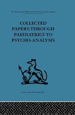 Collected Papers : Through Paediatrics to Psychoanalysis