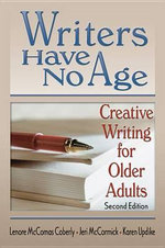Writers Have No Age : Creative Writing for Older Adults, Second Edition - Karen Updike