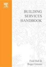 Building Services Handbook : Incorporating Current Building & Construction Regulations - Fred Hall