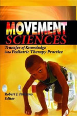 Movement Sciences : Transfer of Knowledge Into Pediatric Therapy Practice - Robert J. Palisano