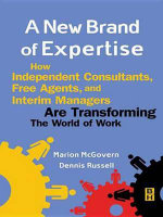 A New Brand of Expertise : How Independent Consultants, Free Agents and Interim Managers are Transforming the World of Work - Dennis Russell
