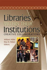 Libraries Within Their Institutions : Creative Collaborations - Rita Pellen
