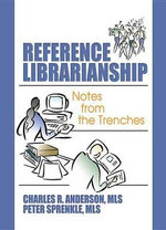 Reference Librarianship : Notes from the Trenches - Peter Sprenkle