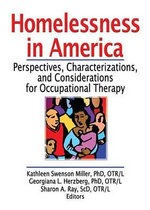 Homelessness in America : Perspectives, Characterizations, and Considerations for Occupational Therapy - Kathleen Swenso Miller