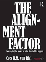 The Alignment Factor : Leveraging the Power of Total Stakeholder Support - Cees Van Riel
