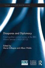 Diasporas and Diplomacy : Cosmopolitan Contact Zones at the BBC World Service (1932 2012)