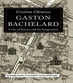 Gaston Bachelard : Critic of Science and the Imagination - Cristina Chimisso