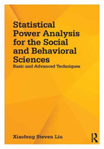 Statistical Power Analysis for the Social and Behavioral Sciences : Basic and Advanced Techniques - Xiaofeng Steven Liu