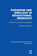 Paradigm and Ideology in Educational Research (Rle Edu L) : The Social Functions of the Intellectual - Thomas S. Popkewitz