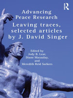 Advancing Peace Research : Leaving Traces, Selected Articles by J. David Singer - J. David Singer