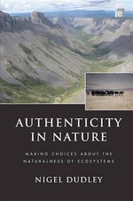 Authenticity in Nature : Making Choices about the Naturalness of Ecosystems - Nigel Dudley