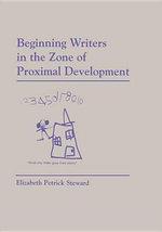 Beginning Writers in the Zone of Proximal Development - Elizabeth Petrick-Steward