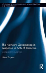Network Governance in Response to Acts of Terrorism : Comparative Analyses - Naim Kapucu