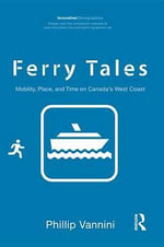 Ferry Tales : Mobility, Place, and Time on Canada's West Coast - Phillip Vannini
