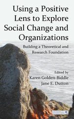 Using a Positive Lens to Explore Social Change and Organizations : Building a Theoretical and Research Foundation
