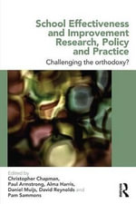 School Effectiveness and Improvement Research, Policy and Practice : Challenging the Orthodoxy?