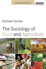 The Sociology of Food and Agriculture : Earthscan Food and Agriculture - Michael Carolan