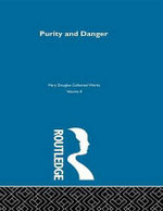 Purity and Danger : An Analysis of Concepts of Pollution and Taboo - Professor Mary Douglas