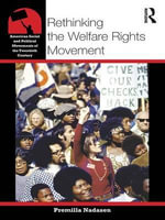 Rethinking the Welfare Rights Movement : American Social and Political Movements of the 20th Century - Premilla Nadasen
