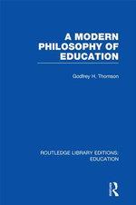 A Modern Philosophy of Education - Godfrey Thomson