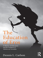 The Education of Eros : A History of Education and the Problem of Adolescent Sexuality - Dennis L. Carlson
