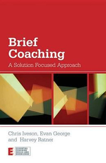 Brief Coaching : A Solution Focused Approach - Chris Iveson