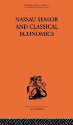 Nassau Senior and Classical Economics - Marian Bowley