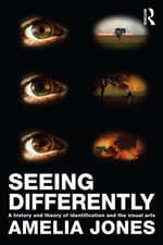 Seeing Differently : A History and Theory of Identification and the Visual Arts - Amelia Jones