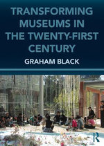 Transforming Museums in the 21st Century - Graham Black