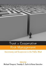 Trust in Risk Management : Uncertainty and Scepticism in the Public Mind