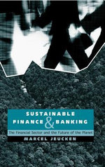 Sustainable Finance and Banking : The Financial Sector and the Future of the Planet - Marcel Jeucken