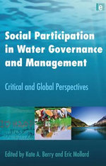Social Participation in Water Governance and Management : Critical and Global Perspectives