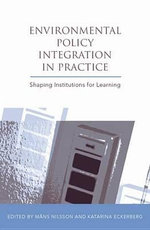 Environmental Policy Integration in Practice : Shaping Institutions for Learning