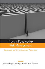 Trust in Cooperative Risk Management : Uncertainty and Scepticism in the Public Mind