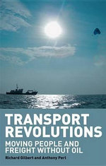 Transport Revolutions : Moving People and Freight Without Oil - Richard Gilbert