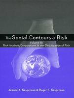 Social Contours of Risk : Volume I: Publics, Risk Communication and the Social - Roger E. E. Kasperson