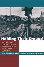 Holding Their Ground : Secure Land Tenure for the Urban Poor in Developing Countries