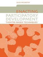 Enacting Participatory Development : Theatre-Based Techniques - Julie McCarthy